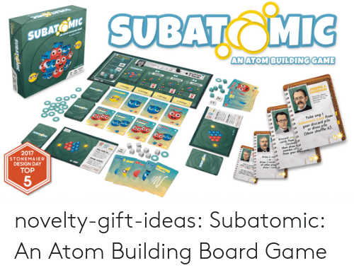 Tumblr, Blog, and Game: SUBATMI  SUBATO  ANATOM BUILDING GAME  2017  STONEMAIER  DESIGN DAY  TOP  5 novelty-gift-ideas:  Subatomic: An Atom Building Board Game