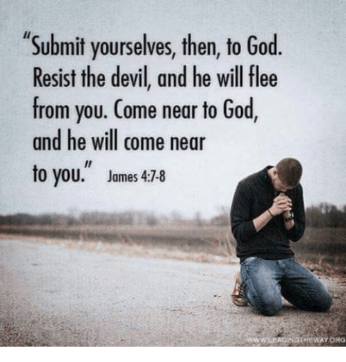 Submit Yourselves Then To God Resist The Devil And He Will