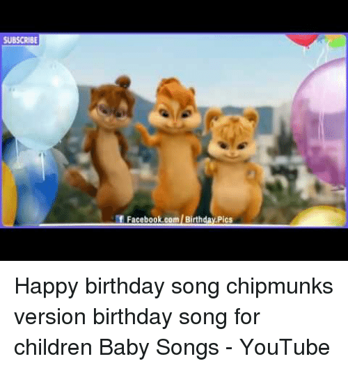 Subscribe F Facebookcombirthday Pics Happy Birthday Song Chipmunks Version Birthday Song For Children Baby Songs Youtube Birthday Meme On Me Me