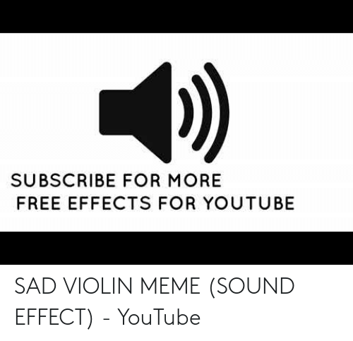 SUBSCRIBE FOR MORE FREE EFFECTS FOR YOUTUBE SAD VIOLIN MEME SOUND