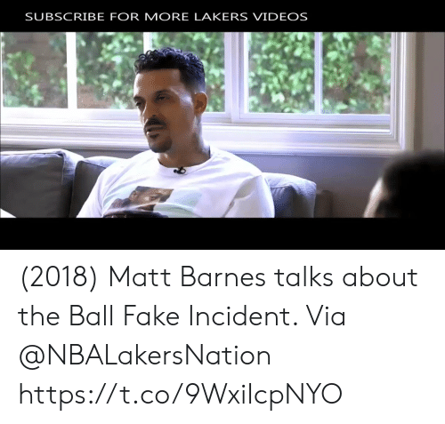 Fake, Los Angeles Lakers, and Memes: SUBSCRIBE FOR MORE LAKERS VIDEOS (2018) Matt Barnes talks about the Ball Fake Incident.   Via @NBALakersNation   https://t.co/9WxiIcpNYO