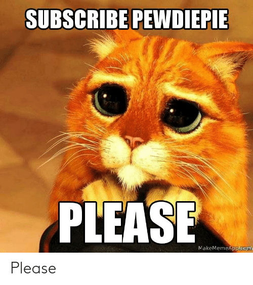subscribe pewdierie please makememeappucom please please meme on me me meme