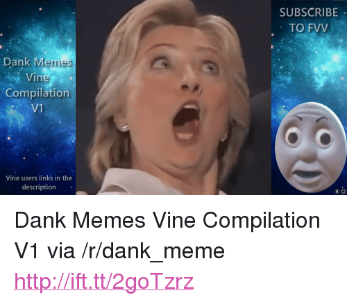 "Dank, Meme, and Memes: SUBSCRIBE  TO FVV  Dank Memes  Vine  Compilation  V1  Vine users links in the  description <p>Dank Memes Vine Compilation V1 via /r/dank_meme <a href=""http://ift.tt/2goTzrz"">http://ift.tt/2goTzrz</a></p>"