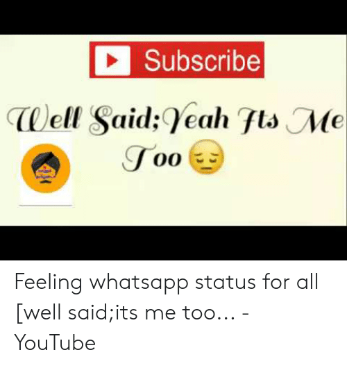 Subscribe Well Saidyeah ftsMe Feeling Whatsapp Status for All Well