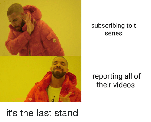 Videos, The Last Stand, and Last Stand: subscribing to t  series  reporting all of  their videos  op