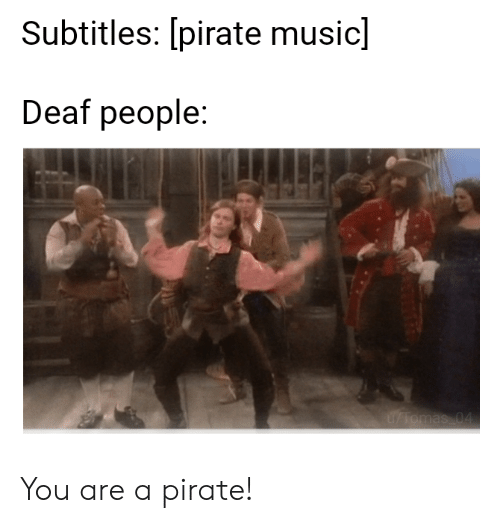 Subtitles Pirate Music Deaf People uTomas 04 You Are a Pirate