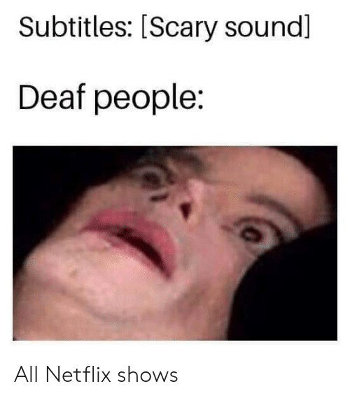 Subtitles Scary Sound Deaf People All Netflix Shows