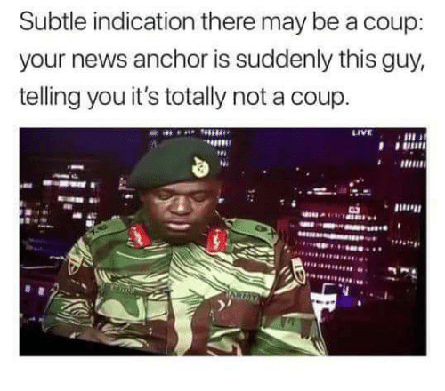 Memes, News, and Live: Subtle indication there may be a coup  your news anchor is suddenly this guy,  telling you it's totally not a coup.  LIVE  104