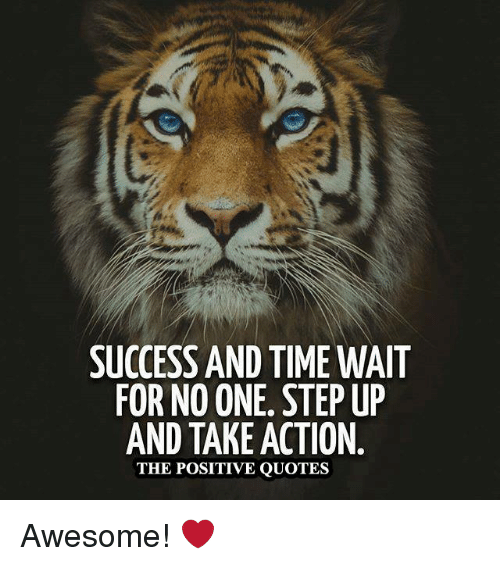 Success And Time Wait For Noone Stepup And Take Action The Positive