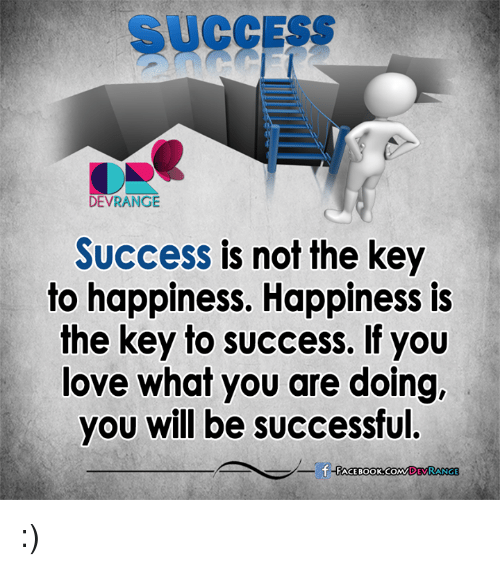 Memes, 🤖, and Key: SUCCESS  DEVRANGE  Success is not the key  to happiness. Happiness is  the key to success. If you  love what you are doing,  you will be successful. :)
