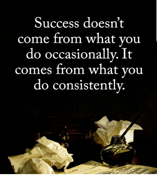 Memes, Success, and 🤖: Success doesn't  come from what vou  do occasionally. It  comes from what you  do consistentlv.