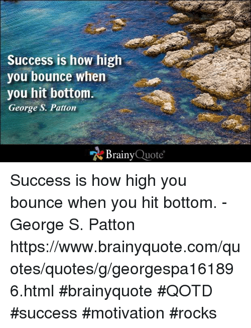 Success Is How High You Bounce When You Hit Bottom George S Patton