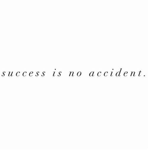 Success,  No, and Accident: success is no accident