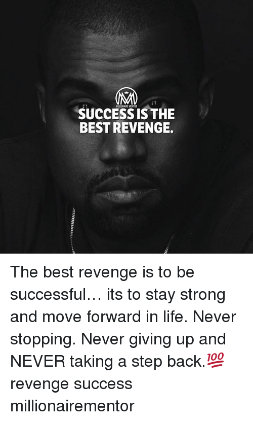 SUCCESS IS THE BEST REVENGE the Best Revenge Is to Be