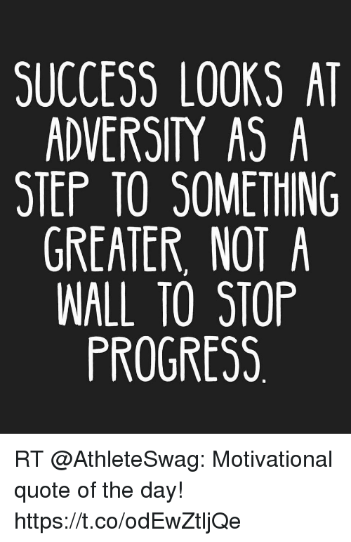 SUCCESS LOOKS AT ADVERSITY AS a STEP TO SOMETHING GREATER