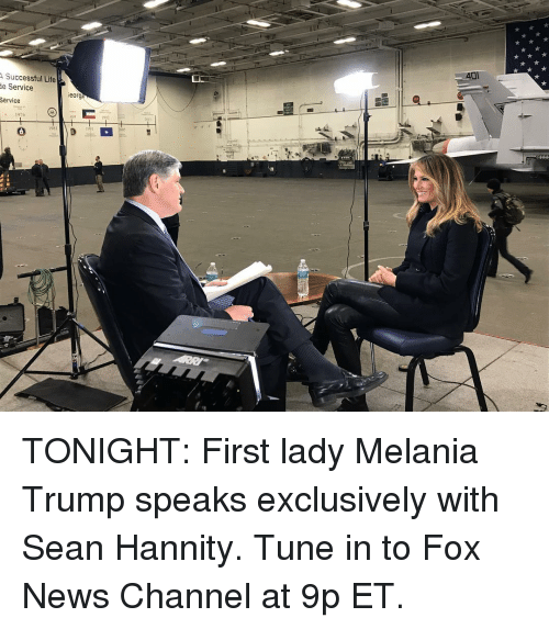 Life, Melania Trump, and Memes: Successful Life  e Service  Service  eorge  2011  1976 TONIGHT: First lady Melania Trump speaks exclusively with Sean Hannity. Tune in to Fox News Channel at 9p ET.