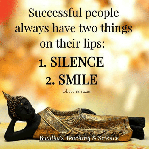 Memes, Science, and Smile: Successful people  always have two things  on their lips:  1. SILENCE  2. SMILE  e-buddhism com  Buddha's Teaching & Science