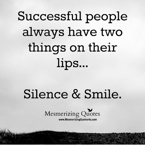 Successful People Always Have Two Things On Their Lips Silence Smile Mesmerizing Quotes Wwwmesmerizingquotes4ucomm Meme On Me Me