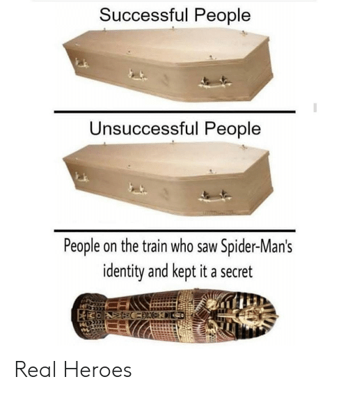 Saw, Spider, and Heroes: Successful People  Unsuccessful People  People on the train who saw Spider-Man's  identity and kept it a secret Real Heroes