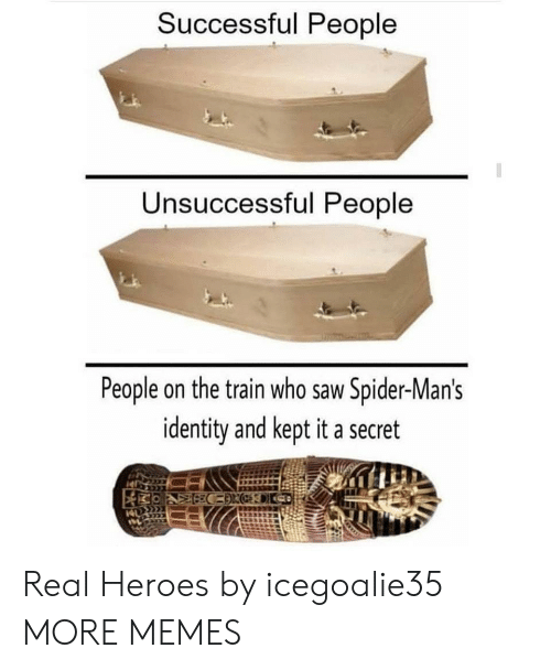 Dank, Memes, and Saw: Successful People  Unsuccessful People  People on the train who saw Spider-Man's  identity and kept it a secret Real Heroes by icegoalie35 MORE MEMES