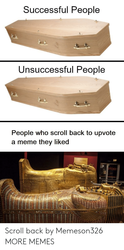 Dank, Meme, and Memes: Successful People  Unsuccessful People  People who scroll back to upvote  a meme they liked  LEE Scroll back by Memeson326 MORE MEMES