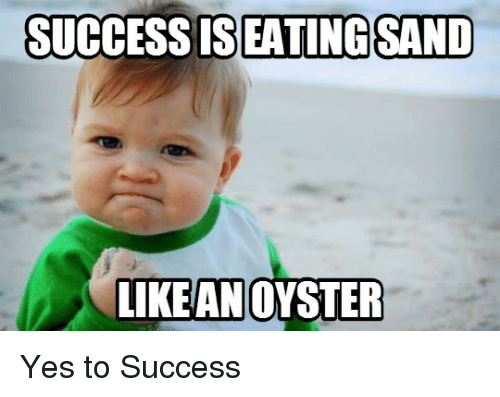 Successiseatingsand Like An Oyster Yes To Success Funny Meme On Meme