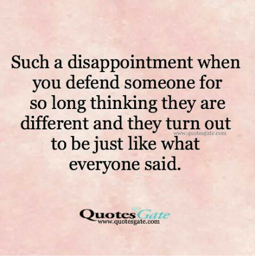 Such A Disappointment When You Defend Someone For So Long Thinking
