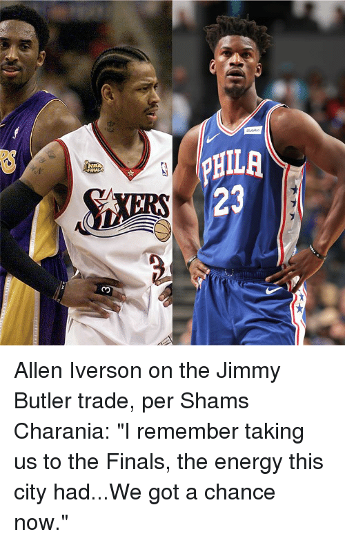 "Allen Iverson, Energy, and Finals: SucHub  NBA  23 Allen Iverson on the Jimmy Butler trade, per Shams Charania:  ""I remember taking us to the Finals, the energy this city had...We got a chance now."""