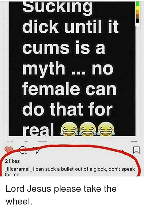 Jesus, Memes, and Dick: Sucking dick until it CumS IS a myth no