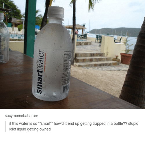 Sucymemebabaran If This Water Is So Smart How D It End Up Getting