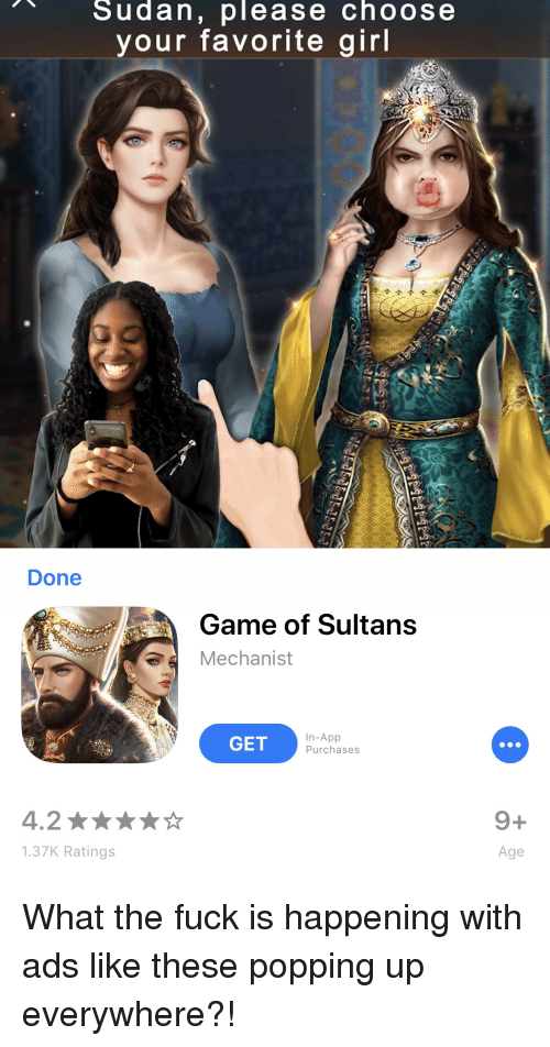 Sudan Please Choose Your Favorite Girl Done Game Of Sultans Mechanist Get In App Purchases 1 137k Ratings Age What The Fuck Is Happening With Ads Like These Popping Up Everywhere Game
