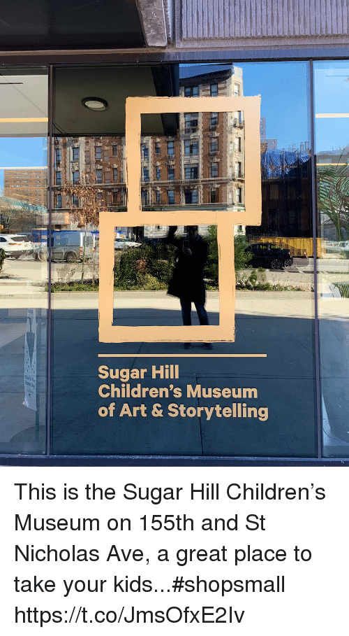 Children, Memes, and Kids: Sugar Hill  Children's Museum  of Art & Storytelling This is the Sugar Hill Children's Museum on 155th and St Nicholas Ave, a great place to take your kids...#shopsmall https://t.co/JmsOfxE2Iv
