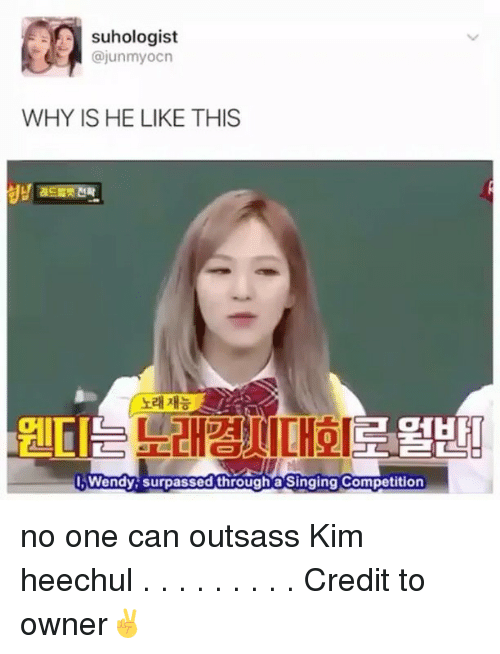 Memes, Singing, and 🤖: suhologist  ajunmyocn  WHY IS HE LIKE THIS  ELL  I, Wendy surpassed through a Singing Competition no one can outsass Kim heechul . . . . . . . . . Credit to owner✌