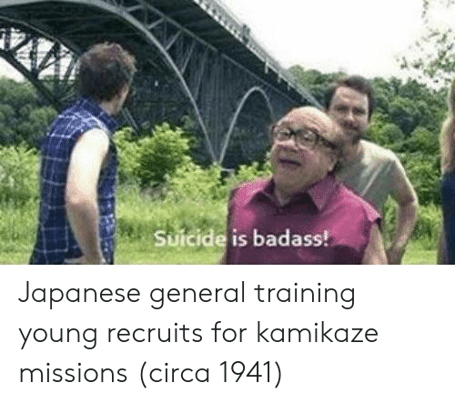 Suicide, Badass, and Japanese: Suicide is badass Japanese general training young recruits for kamikaze missions (circa 1941)