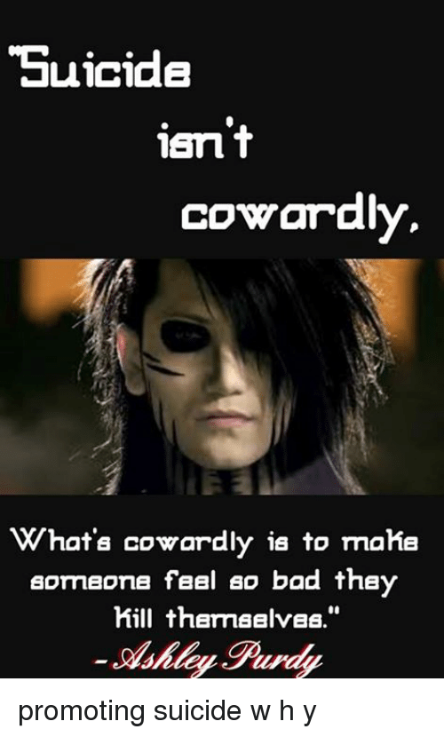 Suicide Isnt Cowardly What Cowardly Is To Make Someone Feel So Bad
