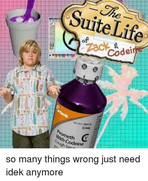 Memes, Codeine, and Suits: Suite of  Life  Codel  NDcorn, 1627at  R only  With Codeine so many things wrong just need idek anymore
