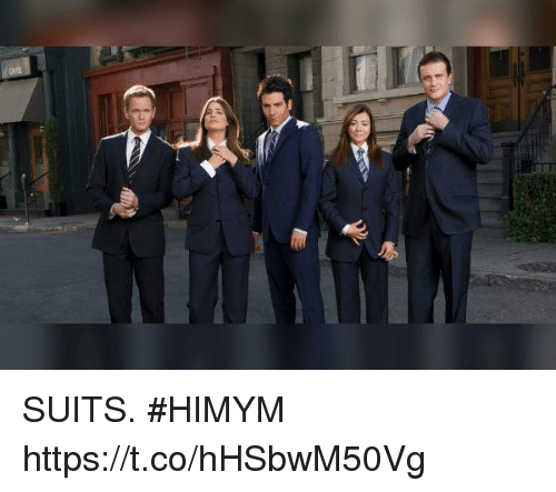 Memes, Suits, and 🤖: SUITS. #HIMYM https://t.co/hHSbwM50Vg