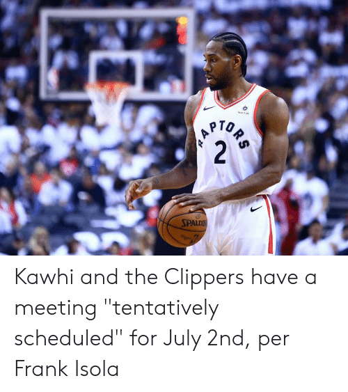 "Clippers, July, and For: Sumie  PTOR  2  SPALDIN Kawhi and the Clippers have a meeting ""tentatively scheduled"" for July 2nd, per Frank Isola"