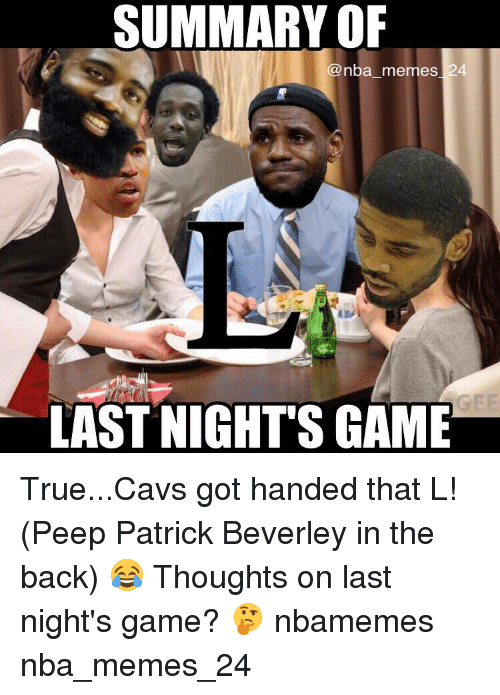 Nba, Patrick, and Peep: SUMMARY OF  nba memes 24  LAST NIGHTS GAME True...Cavs got handed that L! (Peep Patrick Beverley in the back) 😂 Thoughts on last night's game? 🤔 nbamemes nba_memes_24