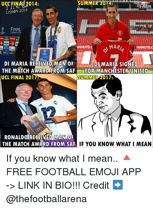 Emoji, Football, and Memes: SUMMER 2014  UCL FINAL 2014:  LISBON 2014  FINAL  ONS  LISBON 2014  MARI  MANUTDC  NAL.  DI MARIA RECEIVED MAN OF  DI MARIA SIGNED  THE MATCH AWARD FROM SAF FOR MANCHESTER UNITED  SUMMER 2017  UCL FINAL 2017B  CHAMP  RONALDO RECEIVED MAN OF  THE MATCH AWARD FROM SAF  IF YOU KNOW WHAT I MEAN If you know what I mean.. 🔺FREE FOOTBALL EMOJI APP -> LINK IN BIO!!! Credit ➡️ @thefootballarena