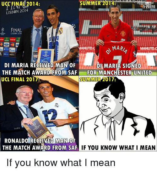 Memes, Manchester United, and Summer: SUMMER 2014  ucr FINAL 2014.  LISBON 2014  LISBON 2014  MARA  MANUTDC  NAL  DI MARIA RECEIVED MAN OF  DI MARIA SIGNED  THE MATCH AWARD FROM SAF  FOR MANCHESTER UNITED  UCL FINAL 20173  SUMMER 2017:  CHAMP  RONALDOTRECEIVEDMAN of  THE MATCH AWARD FROM SAF  IF YOU KNOW WHAT I MEAN If you know what I mean