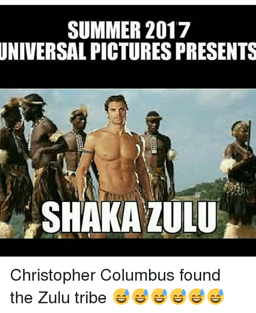 summer 2017 universal pictures presents shaka zulu christopher columbus found 12611270 summer 2017 universal pictures presents shaka zulu christopher,Summer Memes 2017