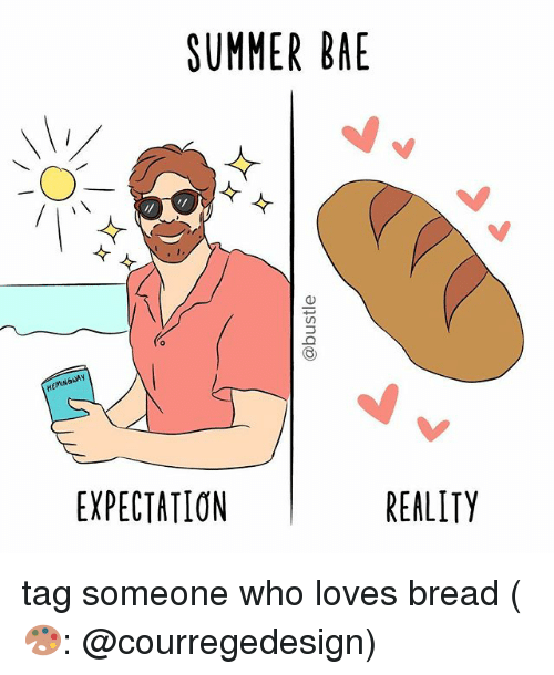Bae, Memes, and Summer: SUMMER BAE  NAN  REALITY  EXPECTATION tag someone who loves bread (🎨: @courregedesign)