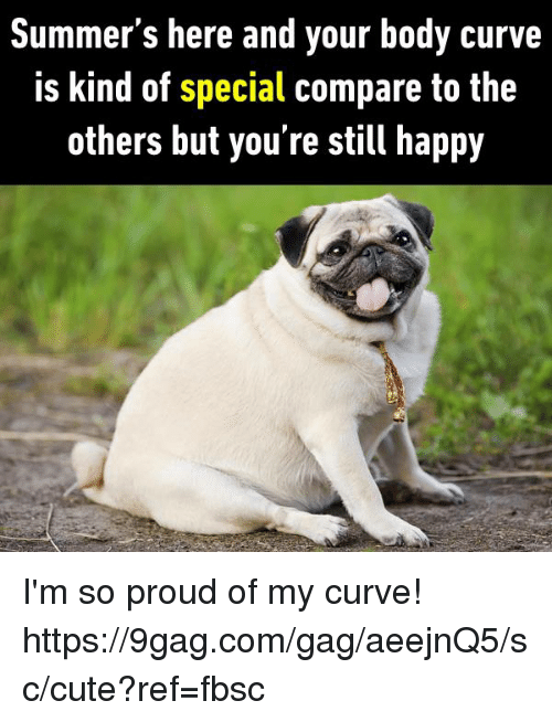 9gag, Curving, and Cute: Summer's here and your body curve  is kind of special compare to the  others but you're still happy I'm so proud of my curve! https://9gag.com/gag/aeejnQ5/sc/cute?ref=fbsc