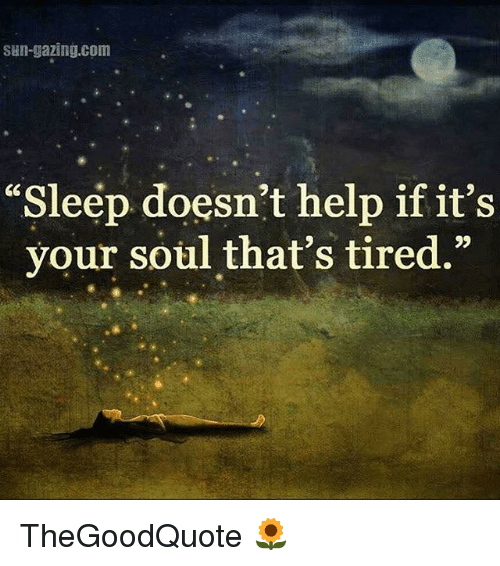 Sleep Doesnt Help if Its Your Soul Thats Tired   Meme