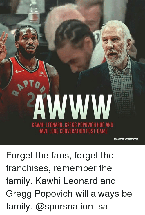 Family, Kawhi Leonard, and Game: Sun ule  AWWW  KAWHI LEONARD, GREGG POPOVICH HUG AND  HAVE LONG CONVERATION POST-GAME Forget the fans, forget the franchises, remember the family. Kawhi Leonard and Gregg Popovich will always be family. @spursnation_sa