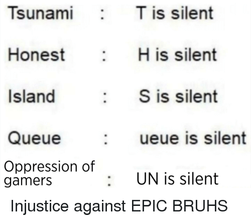 Dank Memes, Oppression, and Epic: sunami .  is silent  H is silent  : S is silent  Honest  Island  Queue :ueue is silent  Oppression of  gamers  : UN is silent