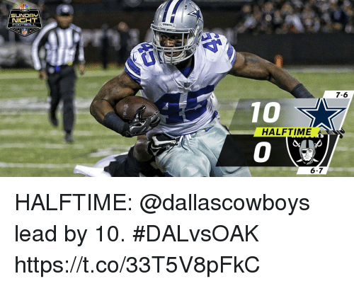 Memes, 🤖, and Lead: SUNDAL  NICHT  7-6  10  0  HALFTIME  6-7 HALFTIME: @dallascowboys lead by 10. #DALvsOAK https://t.co/33T5V8pFkC