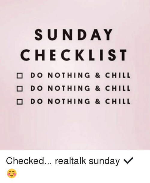 sunday checklist do nothing chill do nothing chill 25407061 sunday checklist do nothing & chill do nothing & chill o do nothing