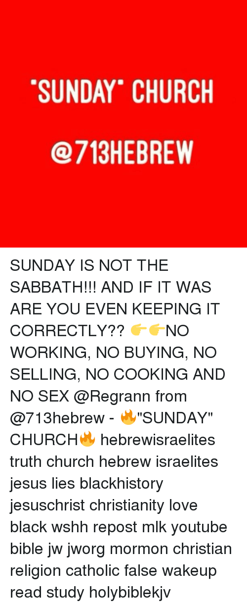 SUNDAY CHURCH HEBREW SUNDAY IS NOT THE SABBATH!!! AND IF IT WAS ARE